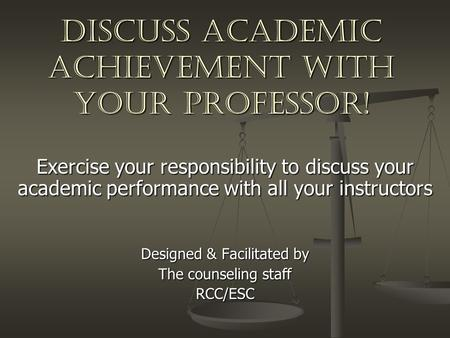 DISCUSS ACADEMIC achievement WITH YOUR PROFESSOR! Exercise your responsibility to discuss your academic performance with all your instructors Designed.