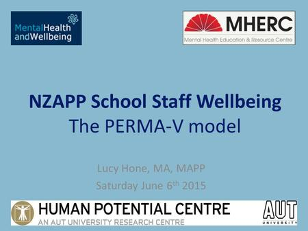 NZAPP School Staff Wellbeing The PERMA-V model Lucy Hone, MA, MAPP Saturday June 6 th 2015.