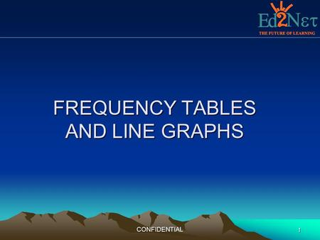 CONFIDENTIAL 1 FREQUENCY TABLES AND LINE GRAPHS. 2 FREQUENCY TABLES.