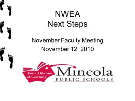NWEA Next Steps November Faculty Meeting November 12, 2010.