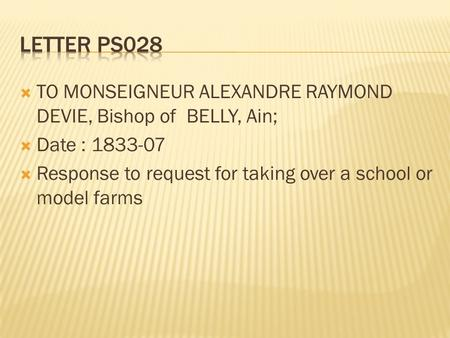  TO MONSEIGNEUR ALEXANDRE RAYMOND DEVIE, Bishop of BELLY, Ain;  Date : 1833-07  Response to request for taking over a school or model farms.