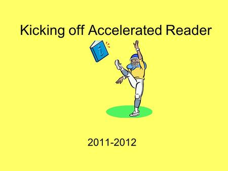 Kicking off Accelerated Reader 2011-2012. How do I get started? Review your STAR Reading Summary Report GE is the student's reading Grade Equivalent.