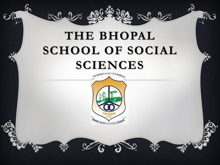THE BHOPAL SCHOOL OF SOCIAL SCIENCES. An Autonomous Institution Affiliated to Barkatullah University, Bhopal. UGC Recognised under 2 (f), 12 (b) Re-accredited.
