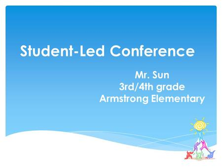 Student-Led Conference Mr. Sun 3rd/4th grade Armstrong Elementary.