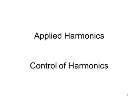 1 Applied Harmonics Control of Harmonics. 2 IEEE Standard 519-1992 Limit harmonic current injections from end users so that harmonic voltage distortion.