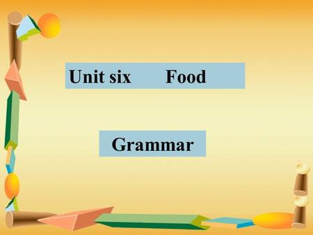 Unit six Food Grammar 太阳总是从东方升起, 西方落下. The sun ____ _ rises in the east and sets in the west. 他通常10点钟睡觉. He ______ goes to bed at ten o ' clock. 他上学经常迟到.