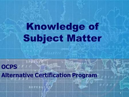 1 Knowledge of Subject Matter OCPS Alternative Certification Program.