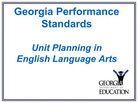 Georgia Performance Standards Unit Planning in English Language Arts.