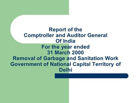 Report of the Comptroller and Auditor General Of India For the year ended 31 March 2000 Removal of Garbage and Sanitation Work Government of National Capital.