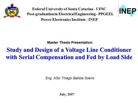 Federal University of Santa Catarina - UFSC Post-graduation in Electrical Engineering - PPGEEL Study and Design of a Voltage Line Conditioner with Serial.