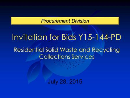 Invitation for Bids Y15-144-PD Residential Solid Waste and Recycling Collections Services Procurement Division July 28, 2015.