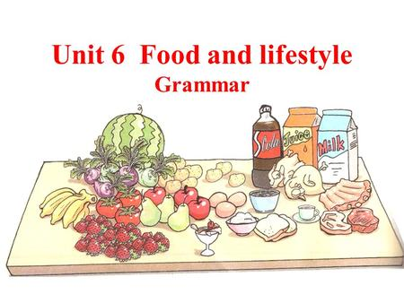 Unit 6 Food and lifestyle
