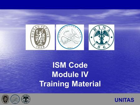 TITLE of the Slide UNITAS ISM Code Module IV Training Material.