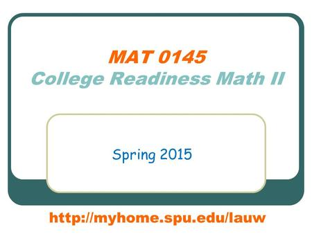 MAT 0145 College Readiness Math II Spring 2015