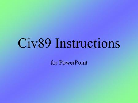 Civ89 Instructions for PowerPoint. Getting Started Civ89 is a game of military, technological, and economic conquest played with two people, identified.