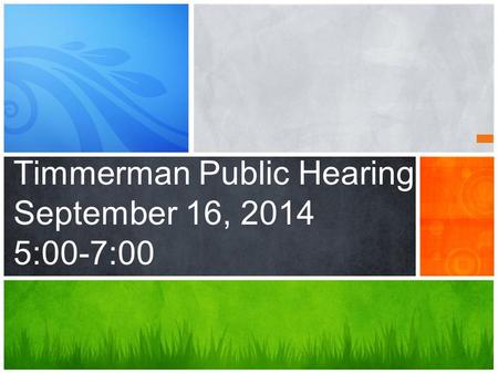 Timmerman Public Hearing September 16, 2014 5:00-7:00.