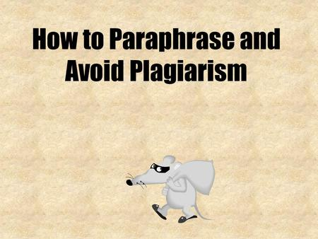 How to Paraphrase and Avoid Plagiarism. What is Plagiarism? Using someone else's WORDS or IDEAS in your work without saying where it came from 