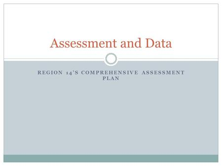 REGION 14'S COMPREHENSIVE ASSESSMENT PLAN Assessment and Data.