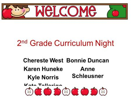 2 nd Grade Curriculum Night Chereste West Karen Huneke Kyle Norris Kate Tallarigo Bonnie Duncan Anne Schleusner.