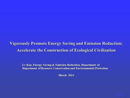 Vigorously Promote <strong>Energy</strong> Saving and Emission Reduction; Accelerate the Construction <strong>of</strong> Ecological Civilization Lv Kan, <strong>Energy</strong>-Saving & Emission Reduction,