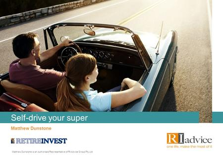 Matthew Dunstone Matthew Dunstone is an Authorised Representative of RI Advice Group Pty Ltd Self-drive your super.