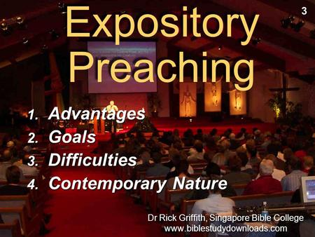 Expository Preaching 1. Advantages 2. Goals 3. Difficulties 4. Contemporary Nature 1. Advantages 2. Goals 3. Difficulties 4. Contemporary Nature 3 3 Dr.