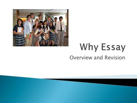 Overview and Revision.  There are typically two main essays types that you will write Personal statement Discuss who you are and what makes you unique.