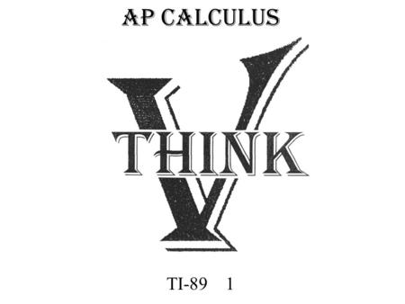 AP CALCULUS TI-89 1. INTRODUCTION TO THE TI-89 OVERVIEW AND EXAMPLES.