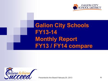 Presented to the Board February 20, 2013 1 Galion City Schools FY13-14 Monthly Report FY13 / FY14 compare.