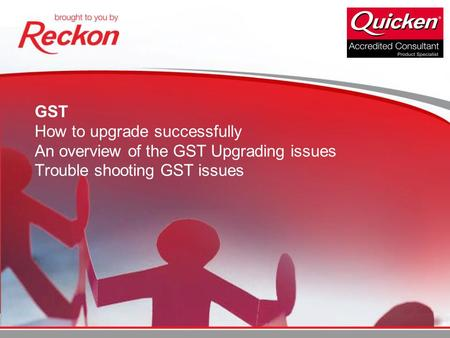 GST How to upgrade successfully An overview of the GST Upgrading issues Trouble shooting GST issues.