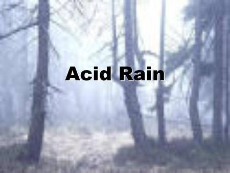 Acid Rain. What is it? Acid rain is rain, snow or fog that is polluted by acid in the atmosphere and damages the environment. Acid rain is rain, snow.
