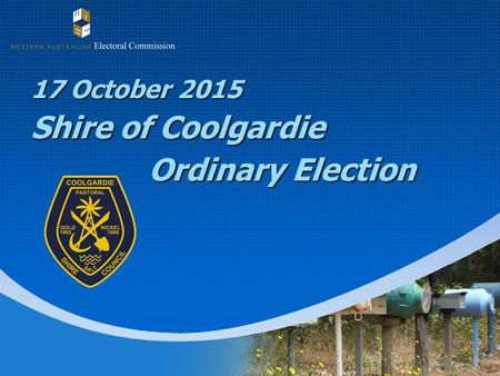 17 October 2015 Shire of Coolgardie Ordinary Election 17 October 2015 Shire of Coolgardie Ordinary Election.