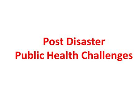 Post Disaster Public Health Challenges