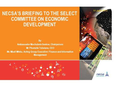 NECSA'S BRIEFING TO THE SELECT COMMITTEE ON ECONOMIC DEVELOPMENT By: Ambassador Mochubela Seekoe, Chairperson Mr Phumzile Tshelane, CEO Ms Mbali Mfeka,