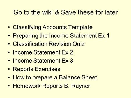 Go to the wiki & Save these for later Classifying Accounts Template Preparing the Income Statement Ex 1 Classification Revision Quiz Income Statement Ex.