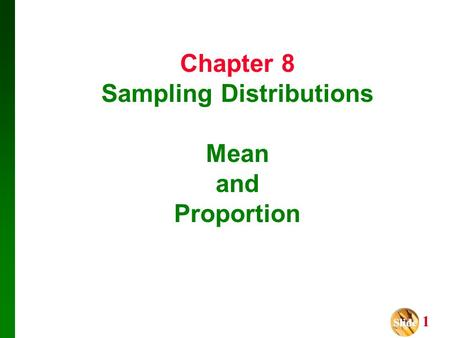 Slide Slide 1 Chapter 8 Sampling Distributions Mean and Proportion.