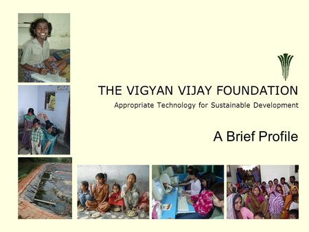 THE VIGYAN VIJAY FOUNDATION Appropriate Technology for Sustainable Development A Brief Profile.