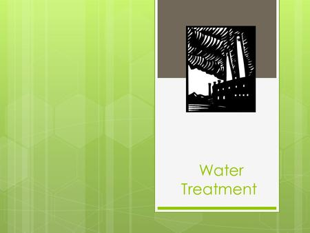 Water Treatment. Warm-up  Update Table of Contents  Write your homework  Get your Vocab Day 3 out to be checked  Make a prediction for our Coliform.