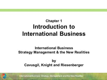 International Business: Strategy, <strong>Management</strong>, and the New Realities Chapter 1 Introduction to International Business International Business Strategy <strong>Management</strong>.