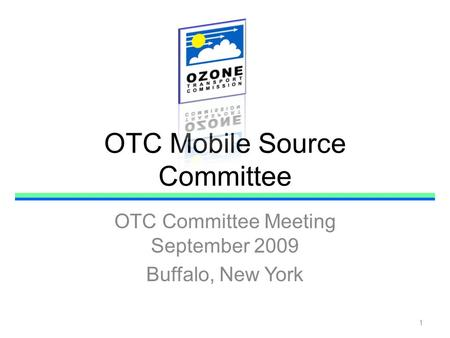 OTC Mobile Source Committee OTC Committee Meeting September 2009 Buffalo, New York 1.