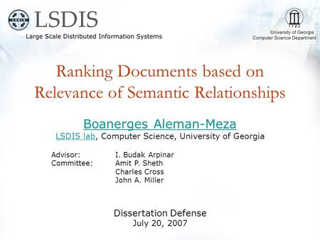 Ranking Documents based on Relevance of Semantic Relationships Boanerges Aleman-Meza LSDIS labLSDIS lab, Computer Science, University of Georgia Advisor: