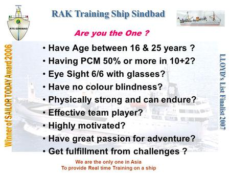 We are the only one in Asia To provide Real time Training on a ship Are you the One ? Have Age between 16 & 25 years ? Having PCM 50% or more in 10+2?