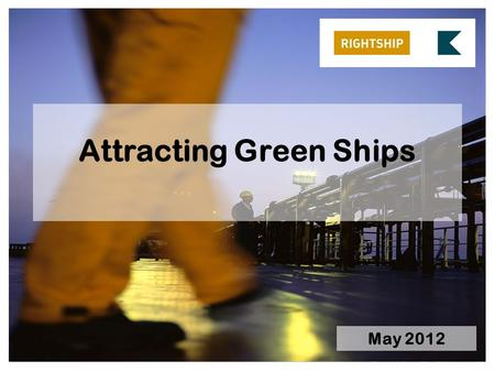 Attracting Green Ships May 2012. About RightShip The Current Environment The Existing Vessel Design Index Accuracy of data Factoring in relative CO 2.