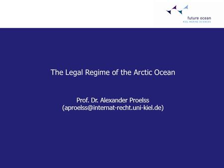 The Legal Regime of the Arctic Ocean Prof. Dr. Alexander Proelss