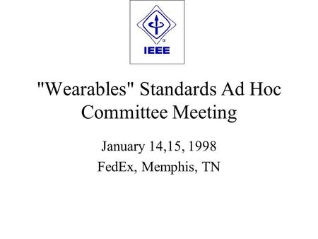 Wearables Standards Ad Hoc Committee Meeting January 14,15, 1998 FedEx, Memphis, TN.