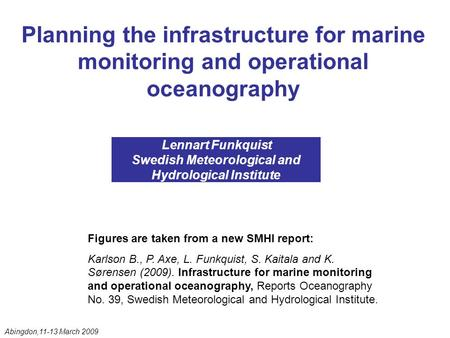 Planning the infrastructure for marine monitoring and operational oceanography Lennart Funkquist Swedish Meteorological and Hydrological Institute Figures.