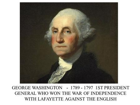GEORGE WASHINGTON - 1789 - 1797 1ST PRESIDENT GENERAL WHO WON THE WAR OF INDEPENDENCE WITH LAFAYETTE AGAINST THE ENGLISH.