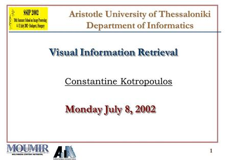 1 Constantine Kotropoulos Monday July 8, 2002 Visual Information Retrieval Aristotle University of Thessaloniki Department of Informatics.