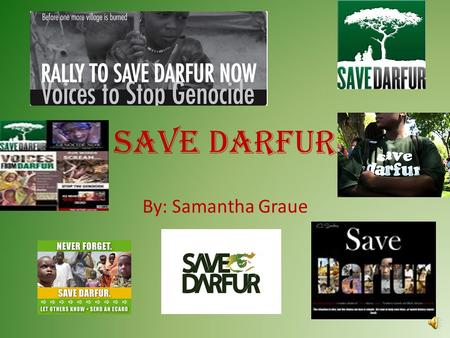 SAVE DARFUR By: Samantha Graue About The Darfur Foundation The main goal is to support peace in Darfur, Sudan. They are inspiring action, raising awareness.