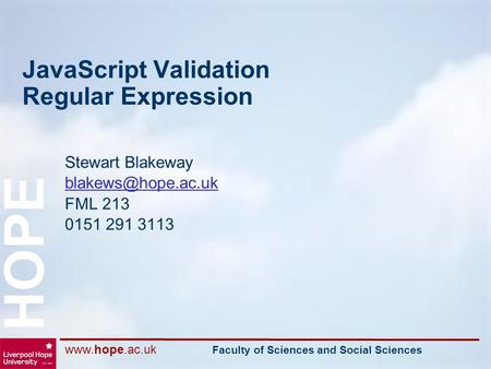 Faculty of Sciences and Social Sciences HOPE JavaScript Validation Regular Expression Stewart Blakeway FML 213 0151 291.